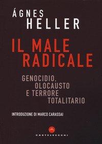 Il male radicale. Genocidio, Olocausto e terrore totalitario