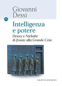 Intelligenza e potere. Dewey e Niebuhr di fronte alla Grande Crisi