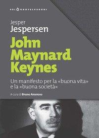 John Maynard Keynes. Un manifesto per la «buona vita» e la «buona società»
