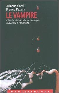 Le vampire. Crimini e misfatti delle succhiasangue da Carmilla a Van Helsing