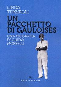 Un pacchetto di Gauloises. Una biografia di Guido Morselli