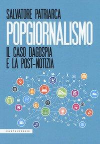 Popgiornalismo. Il caso Dagospia e la post-notizia