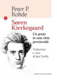 Soren Kierkegaard. Un genio in una città provinciale