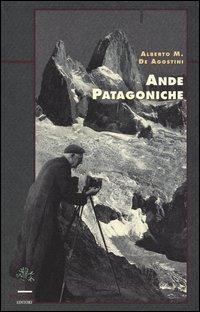 Ande patagoniche. Viaggi di esplorazione alla cordigliera patagonica australe