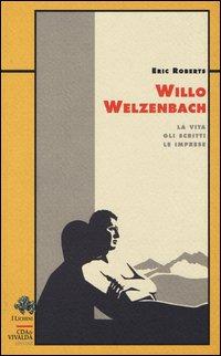 Willo Welzenbach. La vita, gli scritti, le imprese