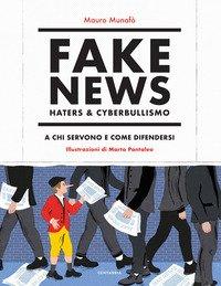 Fake news, haters & cyberbullismo. A chi servono e come difendersi