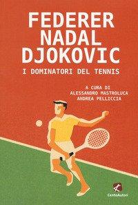 Federer Nadal Djokovic. I dominatori del tennis