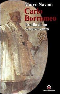 Carlo Borromeo. Profilo di un vescovo santo
