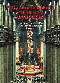 Il Duomo di Milano e la liturgia ambrosiana. Ediz. italiana e inglese