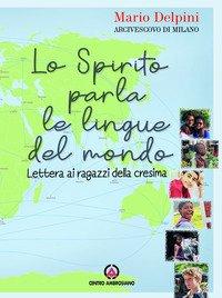 Lo Spirito parla le lingue del mondo. Lettera ai ragazzi della Cresima