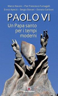 Paolo VI. Un papa santo per i tempi moderni