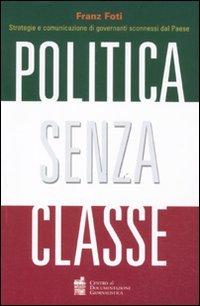 Politica senza classe. Strategie e comunicazione di governanti sconnessi dal Paese