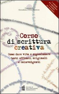 Corso di scrittura creativa. Come dare vita e organizzare testi efficaci, originali e coinvolgenti