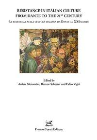 Resistance in italian culture from Dante to 21st century. La resistenza nella cultura italiana da Dante al XXI secolo