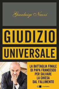 Giudizio universale. La battaglia finale di papa Francesco per salvare la Chiesa dal fallimento