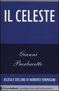 Il Celeste. Ascesa e declino di Roberto Formigoni