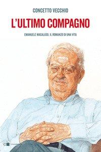 L'ultimo compagno. Emanuele Macaluso, il romanzo di una vita