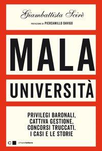 Mala università. Privilegi baronali, cattiva gestione, concorsi truccati. I casi e le storie