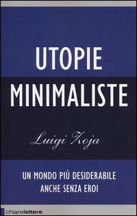Utopie minimaliste. Un mondo più desiderabile anche senza eroi