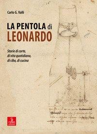 La pentola di Leonardo. Storie di corte, di vita quotidiana, di cibo, di cucina