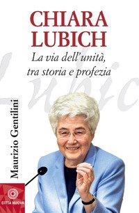 Chiara Lubich. La via dell'unità, tra storia e profezia