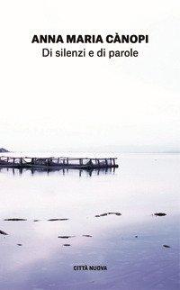 Di silenzi e di parole. L'arte della preghiera