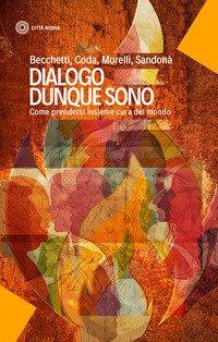 Dialogo dunque sono. Come prendersi insieme cura del mondo