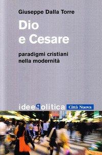 Dio e Cesare. Paradigmi cristiani nella modernità