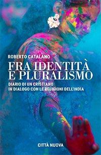 Fra identità e pluralismo (diario di un cristiano in dialogo con le religioni dell'India)