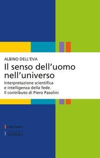 Il senso dell'uomo nell'universo. Interpretazione scientifica e intelligenza della fede. Il contributo di Piero Pasolini