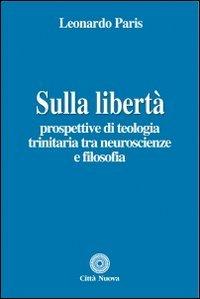 Sulla libertà. Prospettive di teologia trinitaria tra neuroscienze e filosofia