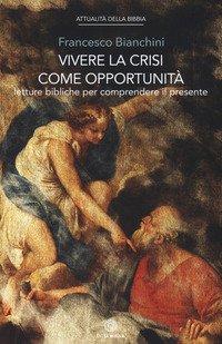 Vivere la crisi come opportunità. Letture bibliche per comprendere il presente