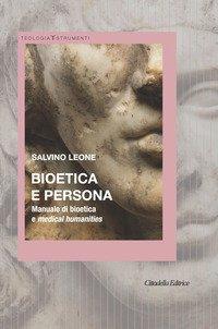 Bioetica e persona. Manuale di bioetica e Medical Humanities