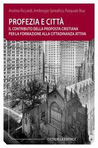 Profezia e città. Il contributo della proposta cristiana per la formazione alla cittadinanza attiva