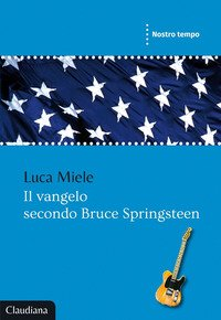Il vangelo secondo Bruce Springsteen