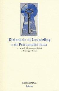 Dizionario di counseling e di psicoanalisi laica