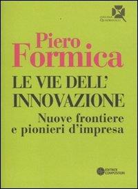 Vie Dell`innovazione. Nuove Frontiere E Pionieri D`impresa (le)