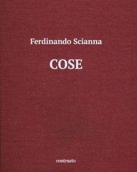 Cose. Catalogo della mostra (Brescia, 15 maggio-2 settembre 2018)