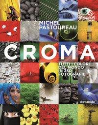 Croma. Tutti i colori del mondo in 350 fotografie