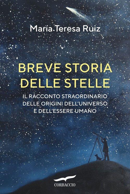 Breve storia delle stelle. Il racconto straordinario delle origini dell'universo e dell'essere umano