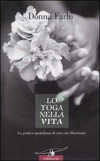 Lo yoga nella vita. La pratica quotidiana di una vita illuminata