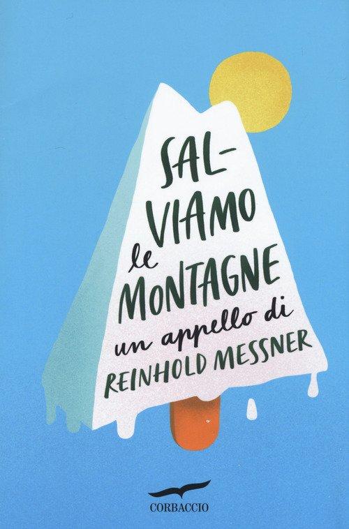 Salviamo le montagne. Un appello di Reinhold Messner