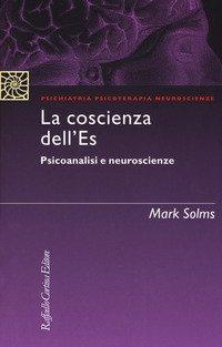 Coscienza Dell`es. Psicoanalisi E Neuroscienze (la)