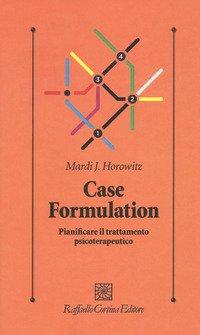 Case formulation. Pianificare il trattamento psicoterapeutico