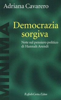 Democrazia sorgiva. Note al pensiero politico di Hanna Arendt