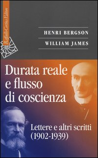 Durata reale e flusso di coscienza. Lettere e altri scritti (1902-1939)