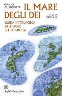 Il mare degli dei. Guida mitologica alle isole della Grecia
