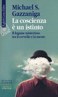 La coscienza è un istinto. Il legame misterioso tra il cervello e la mente