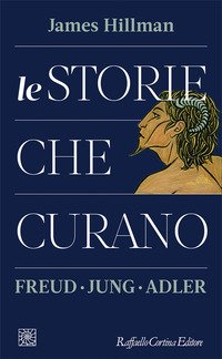 Le storie che curano. Freud, Jung, Adler
