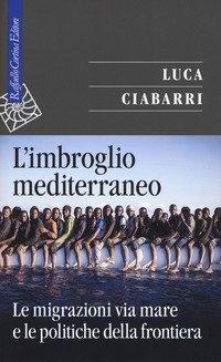 L'imbroglio mediterraneo. Le migrazioni via mare e le politiche della frontiera